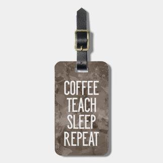 Coffee Teach Sleep Repeat Funny Teacher Luggage Tag