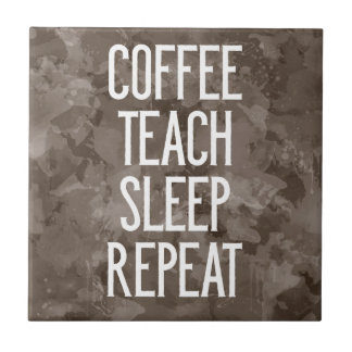 Coffee Teach Sleep Repeat Funny Teacher Tile