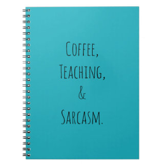 Coffee, Teaching, and Sarcasm Spiral Notebook