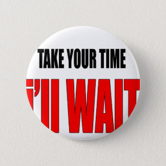 coffee time wait patience takeyourtime illwait con 2 inch round button
