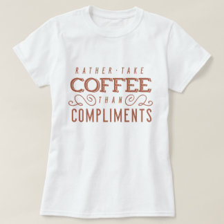 Coffee to Compliments T-Shirt