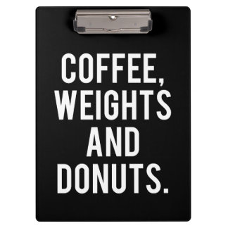 Coffee, Weights and Donuts - Funny Novelty Gym Clipboard