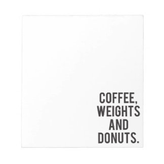 Coffee, Weights and Donuts - Funny Novelty Gym Notepad
