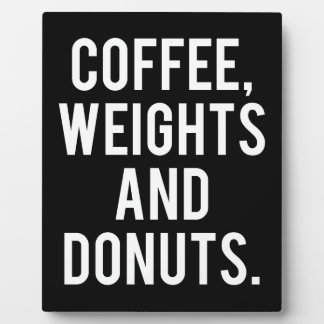Coffee, Weights and Donuts - Funny Novelty Gym Plaque