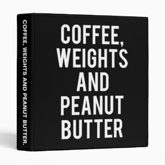 Coffee, Weights and Peanut Butter - Funny Novelty Binders