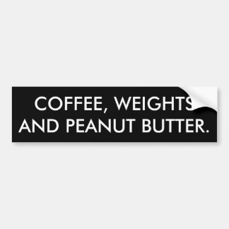 Coffee, Weights and Peanut Butter - Funny Novelty Bumper Sticker