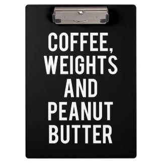 Coffee, Weights and Peanut Butter - Funny Novelty Clipboard