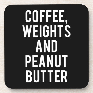 Coffee, Weights and Peanut Butter - Funny Novelty Coaster