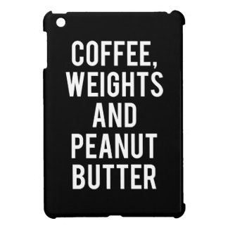 Coffee, Weights and Peanut Butter - Funny Novelty Cover For The iPad Mini