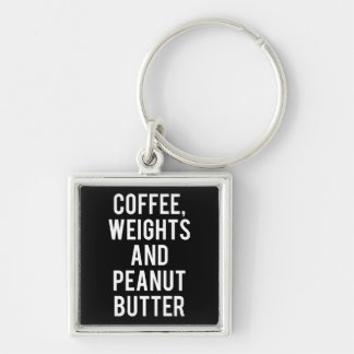 Coffee, Weights and Peanut Butter - Funny Novelty Keychain