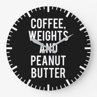 Coffee, Weights and Peanut Butter - Funny Novelty Large Clock