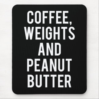 Coffee, Weights and Peanut Butter - Funny Novelty Mouse Pad