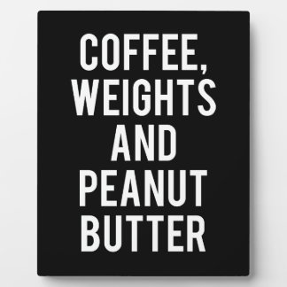 Coffee, Weights and Peanut Butter - Funny Novelty Plaque