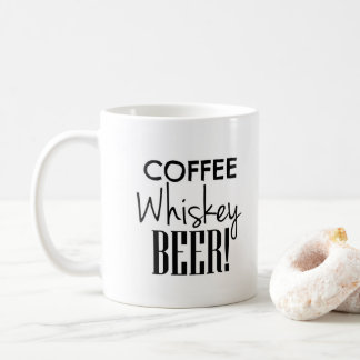 Coffee Whiskey Beer! Coffee Mug