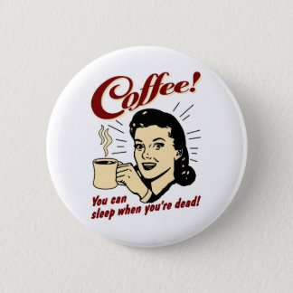 Coffee! You Can Sleep When You're Dead! 2 Inch Round Button
