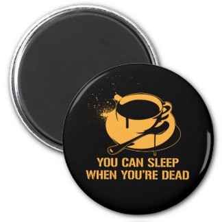 Coffee you can sleep when you're dead refrigerator magnet