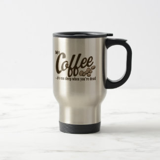 Coffee you can sleep when you're dead travel mug