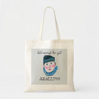 Cold enough for ya? tote bag