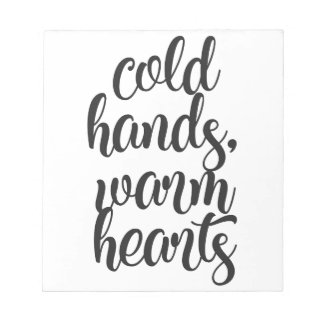 Cold Hands Warm Hearts Notepad