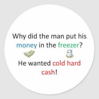 Cold Hard Cash Joke Classic Round Sticker