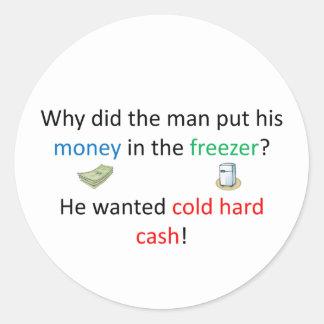 Cold Hard Cash Joke Round Sticker