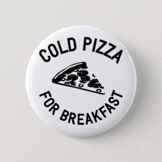 Cold Pizza for Breakfast 2 Inch Round Button