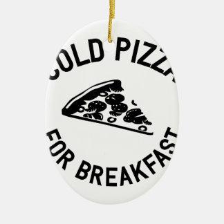 Cold Pizza for Breakfast Ceramic Ornament