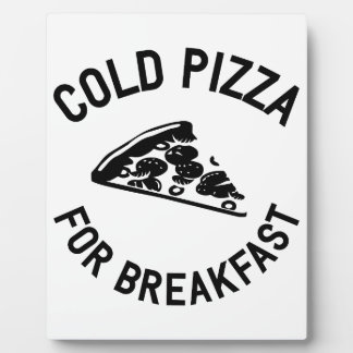 Cold Pizza for Breakfast Plaque