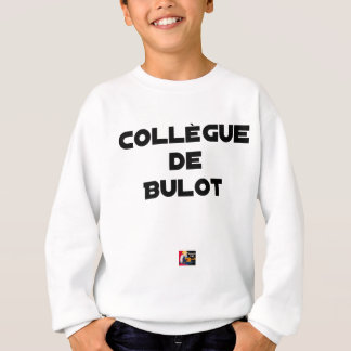 COLLEAGUE OF BULOT - Word games - François City Sweatshirt
