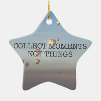 Collect Moments Not Things Ceramic Star Ornament