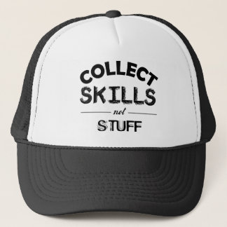 Collect Skills Not Stuff Trucker Hat