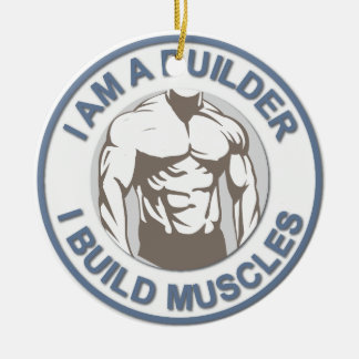 """Collection """" I AM A BUILDER"""" - I build muscles Round Ceramic Ornament"""