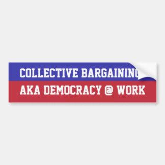 Collective Bargaining = Democracy @ Work Bumper Sticker