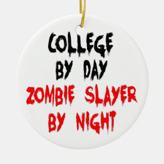 College by Day Zombie Slayer by Night Ceramic Ornament