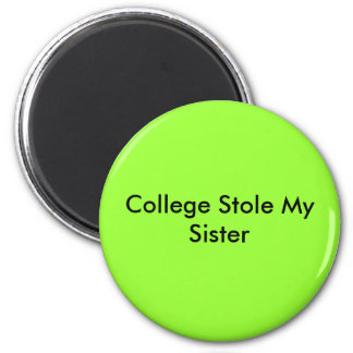 College Stole My Sister 2 Inch Round Magnet