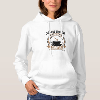 College Student Fueled By Coffee Hoodie
