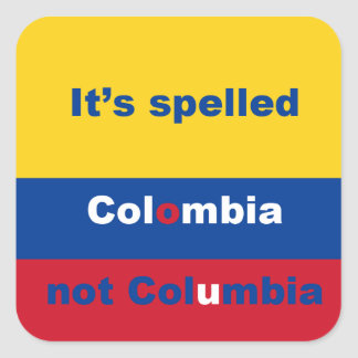 Colombia not Columbia Square Sticker
