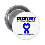 Colon Cancer Every Day I Miss My Dad 2 Inch Round Button