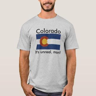 Colorado, It's Unreal T-Shirt