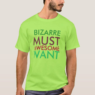 Colorful Bizarre Must Awesome Want T-Shirt