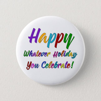 Colorful Happy Whatever Holiday You Celebrate! 2 Inch Round Button