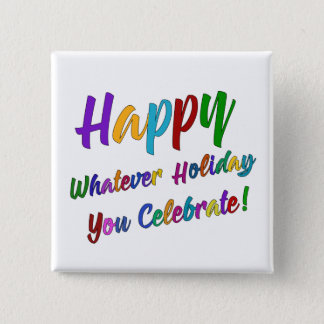 Colorful Happy Whatever Holiday You Celebrate! 2 Inch Square Button