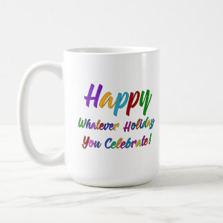 Colorful Happy Whatever Holiday You Celebrate! Coffee Mug