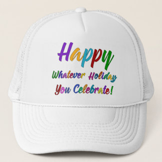 Colorful Happy Whatever Holiday You Celebrate! Trucker Hat