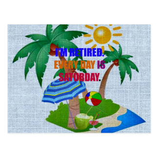 Colorful: I'm Retired. Every Day is Saturday. Postcard