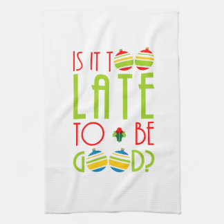 Colorful Too Late to Be Good Christmas Kitchen Towel