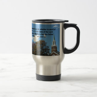 Colossians 3:17 And whatever you do, whether... Travel Mug