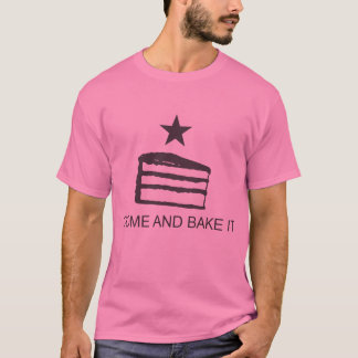 COME AND BAKE IT T-Shirt