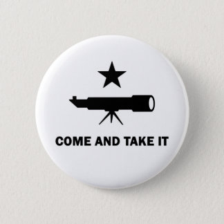 """Come and Take It"" for Scientists 2 Inch Round Button"