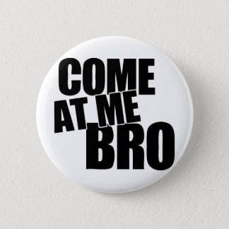 Come At Me Bro 2 Inch Round Button